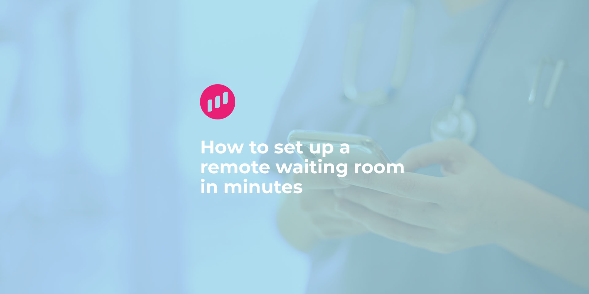 How to set up a remote waiting room in minutes