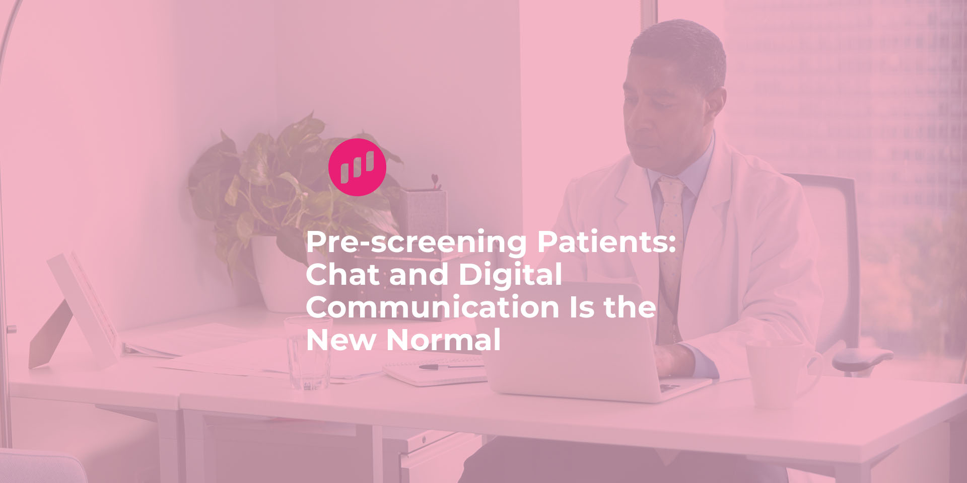 Pre-screening Patients- Chat and Digital Communication Is the New Normal