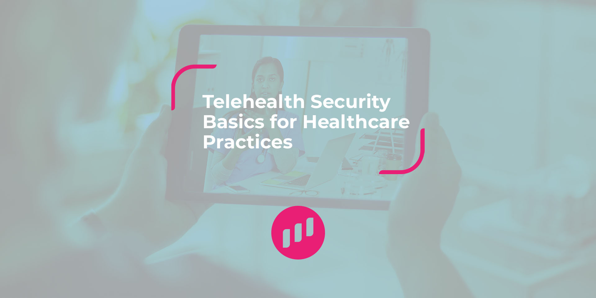 Telehealth Security Basics for Healthcare Practices